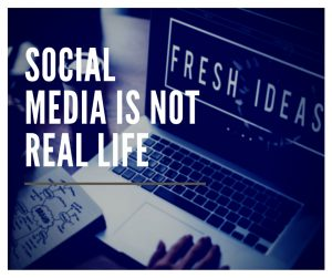 Social media is not real life